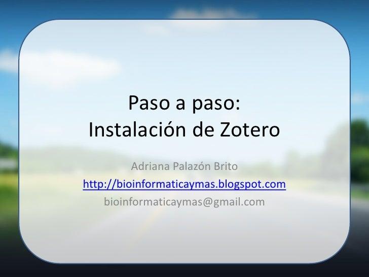 Paso a paso: Instalación de Zotero          Adriana Palazón Britohttp://bioinformaticaymas.blogspot.com    bioinformaticay...