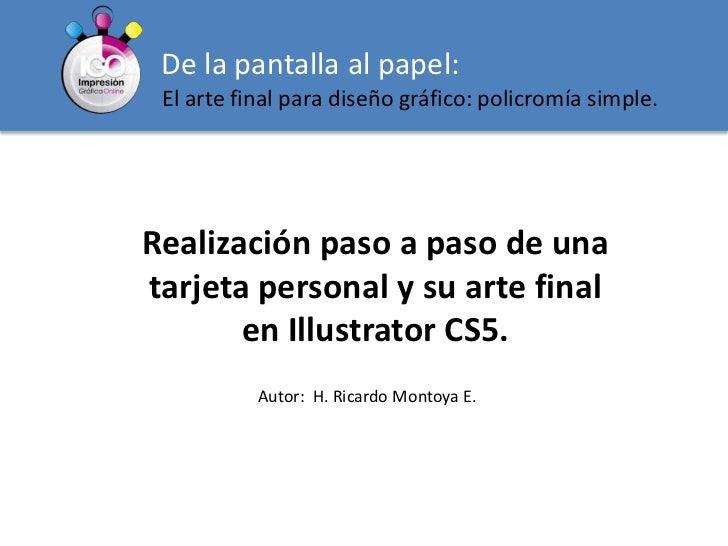 De la pantalla al papel:<br />El arte final para diseño gráfico: policromía simple.<br />Realización paso a paso de una   ...