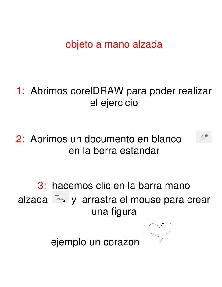 objeto a mano alzada1: Abrimos corelDRAW para poder realizar               el ejercicio2: Abrimos un documento en blanco  ...