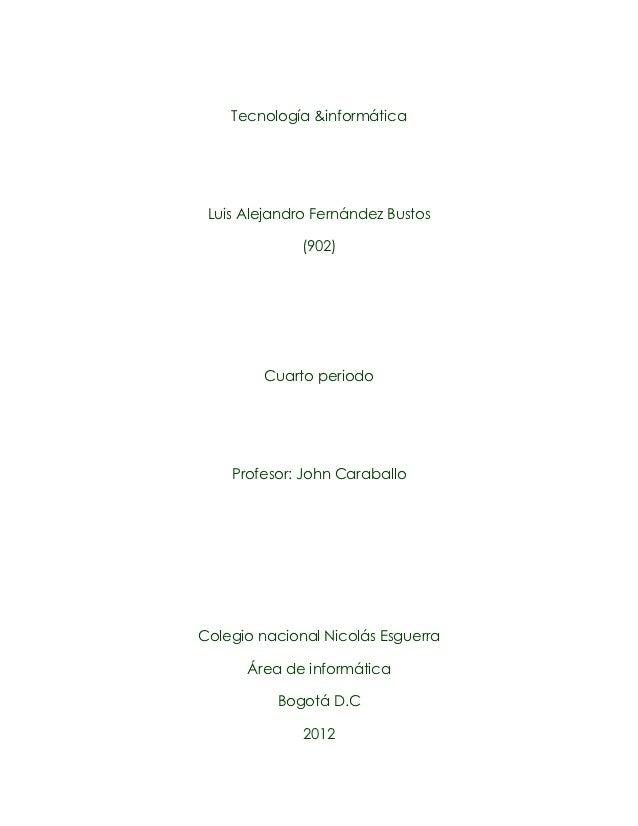 Tecnología &informática Luis Alejandro Fernández Bustos              (902)         Cuarto periodo    Profesor: John Caraba...
