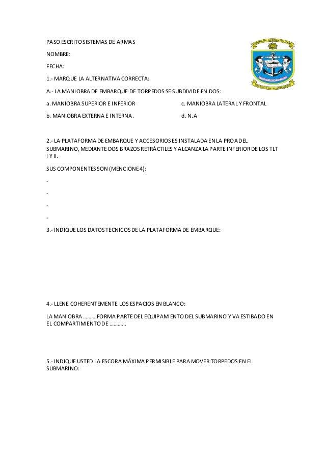 PASOESCRITOSISTEMAS DE ARMAS NOMBRE: FECHA: 1.- MARQUE LA ALTERNATIVA CORRECTA: A.- LA MANIOBRA DE EMBARQUE DE TORPEDOSSE ...