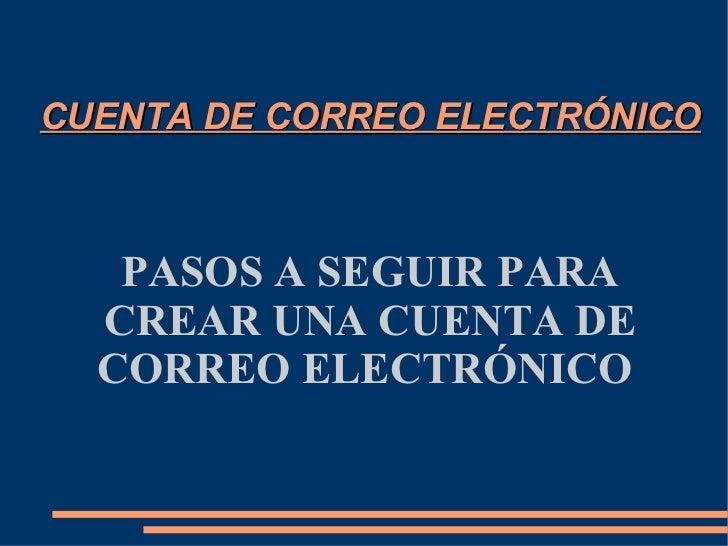 CUENTA DE CORREO ELECTRÓNICO PASOS A SEGUIR PARA CREAR UNA CUENTA DE CORREO ELECTRÓNICO