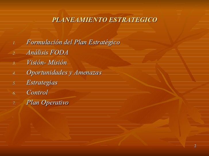 PLANEAMIENTO ESTRATEGICO <ul><li>Formulación del Plan Estratégico </li></ul><ul><li>Análisis FODA </li></ul><ul><li>Visión...