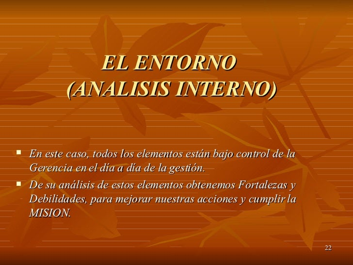 EL ENTORNO  (ANALISIS INTERNO) <ul><li>En este caso, todos los elementos están bajo control de la Gerencia en el día a día...