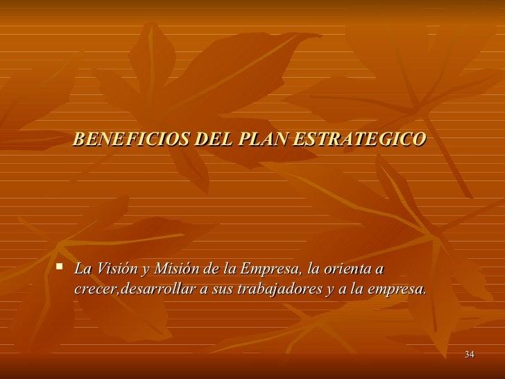 BENEFICIOS DEL PLAN ESTRATEGICO <ul><li>La Visión y Misión de la Empresa, la orienta a crecer,desarrollar a sus trabajador...