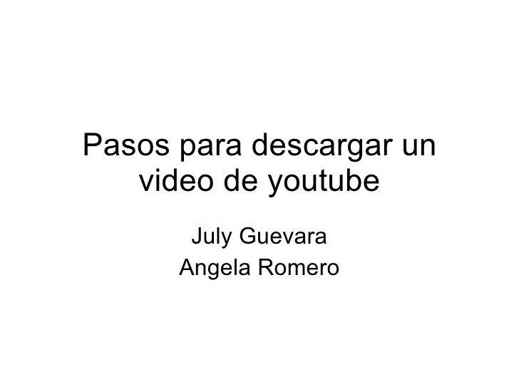 Pasos para descargar un video de youtube July Guevara Angela Romero