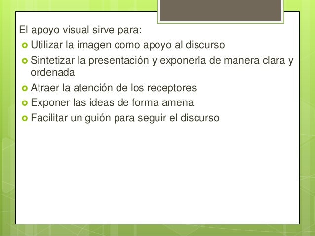 El apoyo visual sirve para:  Utilizar la imagen como apoyo al discurso  Sintetizar la presentación y exponerla de manera...