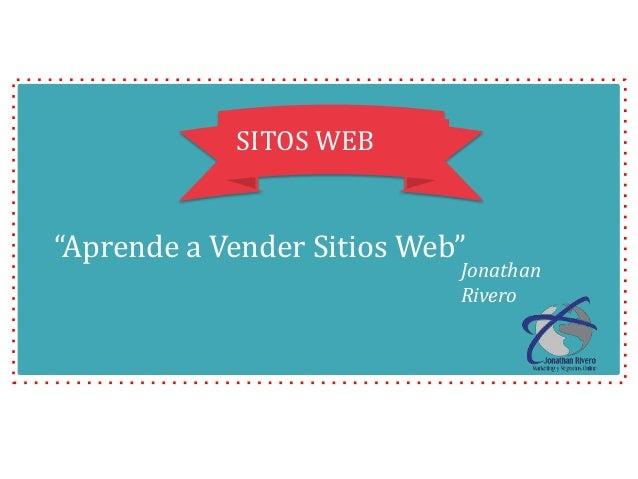 """SITOS WEB """"Aprende a Vender Sitios Web"""" Jonathan Rivero"""