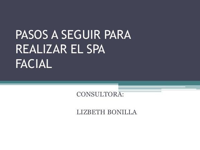 PASOS A SEGUIR PARA REALIZAR EL SPA FACIAL CONSULTORA: LIZBETH BONILLA