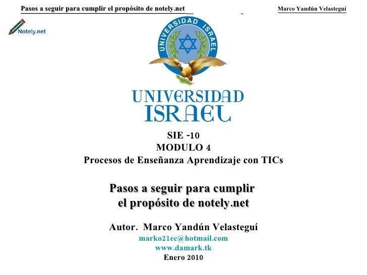 Pasos a seguir para cumplir el propósito de notely.net     Marco Yandún Velasteguí SIE -10 MODULO 4 Procesos de Enseñanza ...