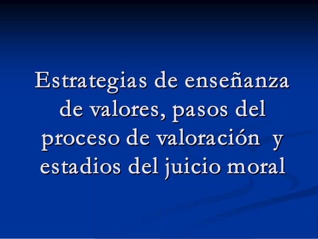 Estrategias de enseEstrategias de enseññanzaanza de valores, pasos delde valores, pasos del proceso de valoraciproceso de ...