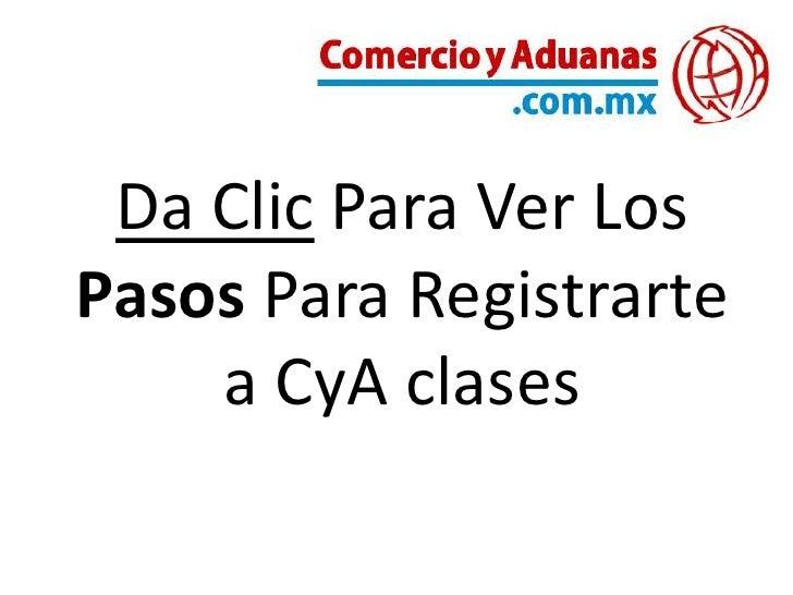 Da Clic Para Ver LosPasos Para Registrarte    a CyA clases