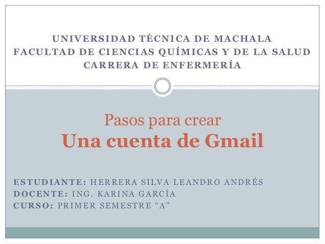 """ESTUDIANTE: HERRERA SILVA LEANDRO ANDRÉS DOCENTE: ING. KARINA GARCÍA CURSO: PRIMER SEMESTRE """"A"""" Pasos para crear Una cuent..."""