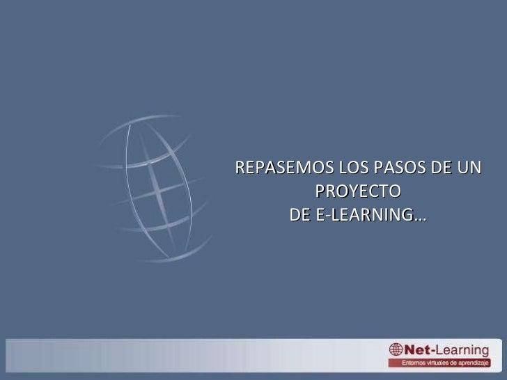 REPASEMOS LOS PASOS DE UN PROYECTO DE E-LEARNING…
