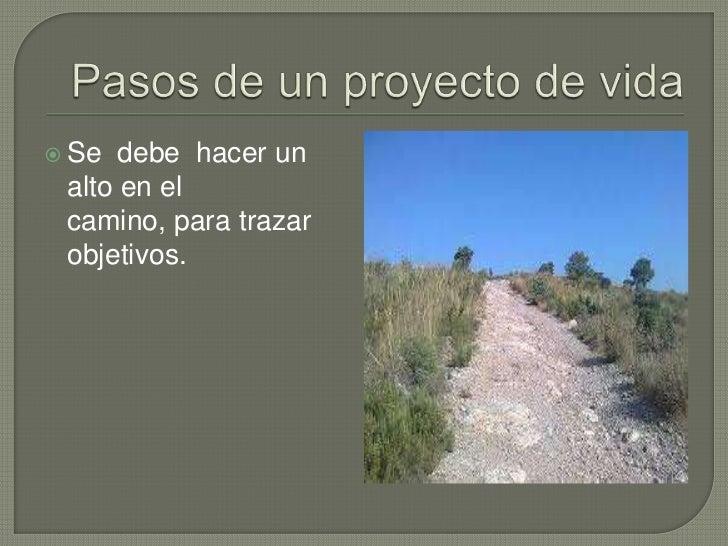 Pasos de un proyecto de vida<br />Se  debe  hacer un alto en el camino, para trazar objetivos.<br />