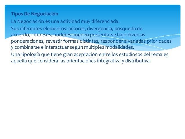 Tipos De NegociaciónLa Negociación es una actividad muy diferenciada.Sus diferentes elementos: actores, divergencia, búsqu...
