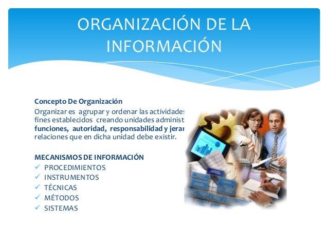 ORGANIZACIÓN DE LA               INFORMACIÓNConcepto De OrganizaciónOrganizar es agrupar y ordenar las actividades necesar...