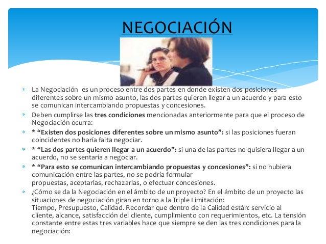 NEGOCIACIÓNLa Negociación es un proceso entre dos partes en donde existen dos posicionesdiferentes sobre un mismo asunto, ...