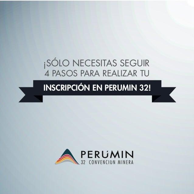 ¡SÓLO NECESITAS SEGUIR  4 PASOS PARA REALIZAR TU  INSCRIPCIÓN EN PERUMIN 32!