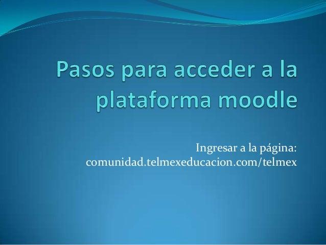 Ingresar a la página: comunidad.telmexeducacion.com/telmex