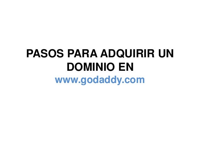 PASOS PARA ADQUIRIR UN DOMINIO EN www.godaddy.com