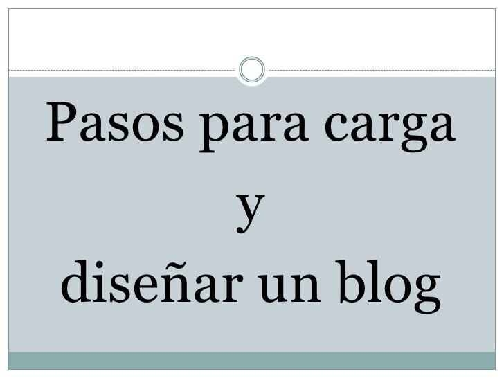 Pasos para carga <br />y <br />diseñar un blog<br />
