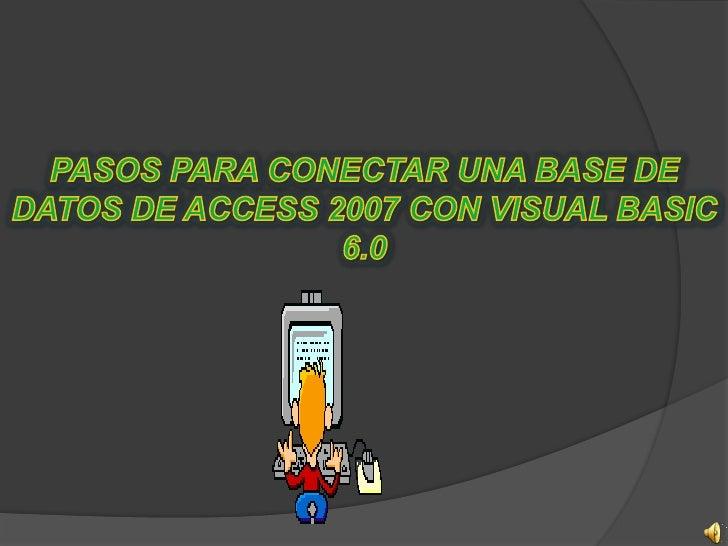Pasos para conectar una base de datos de Access 2007 con visual BASIC 6.0<br />