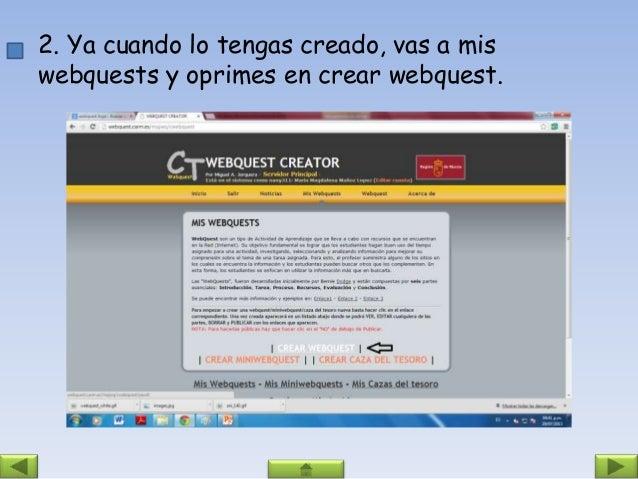 3.Al dar clic en crear webquest tendrás que llenar , titulo, materia, nivel, idioma y elegir un estilo y para finalizar op...