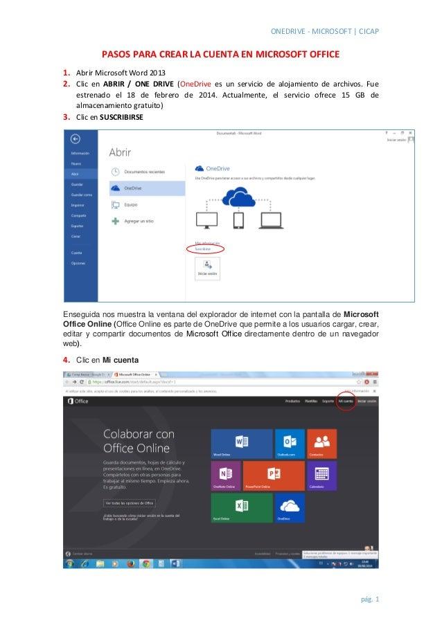 ONEDRIVE - MICROSOFT | CICAP  pág. 1  PASOS PARA CREAR LA CUENTA EN MICROSOFT OFFICE  1. Abrir Microsoft Word 2013  2. Cli...