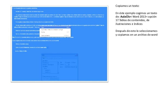Copiamos un texto: En éste ejemplo cogimos un texto de: AulaClic< Word 2013< opción 17.Tablas de contenidos, de ilustracio...