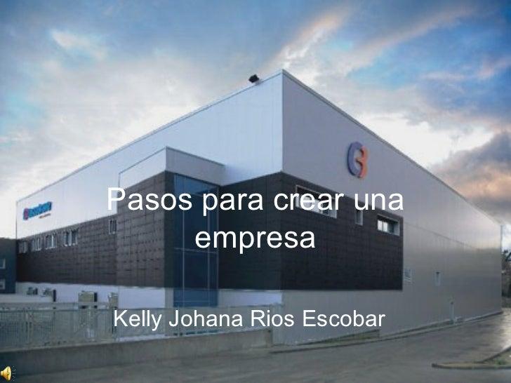 Pasos para crear una empresa Kelly Johana Rios Escobar