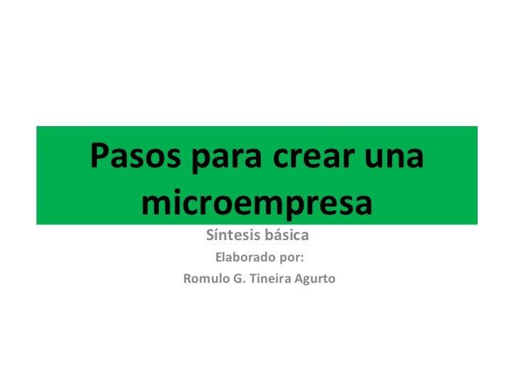 Pasos para crear una microempresa Síntesis básica  Elaborado por: Romulo G. Tineira Agurto