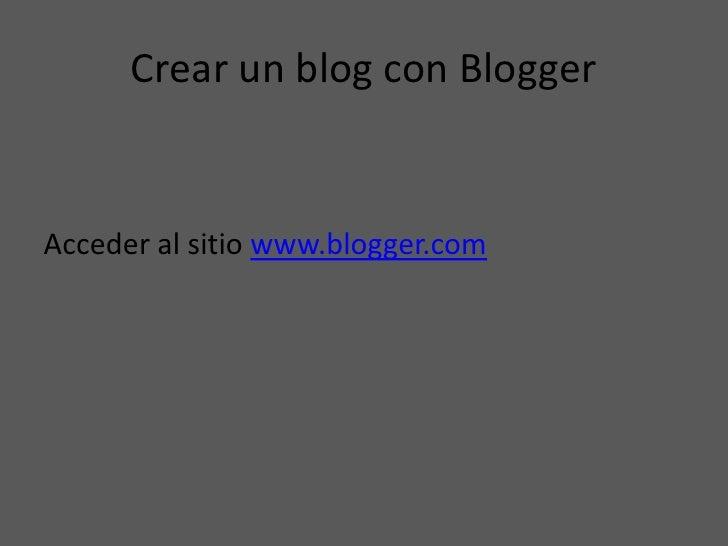 Crear un blog con BloggerAcceder al sitio www.blogger.com