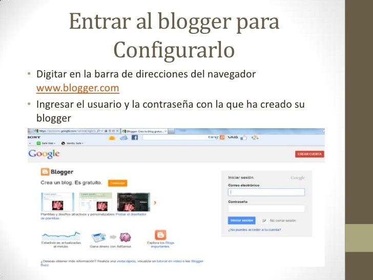 Entrar al blogger para             Configurarlo• Digitar en la barra de direcciones del navegador  www.blogger.com• Ingres...