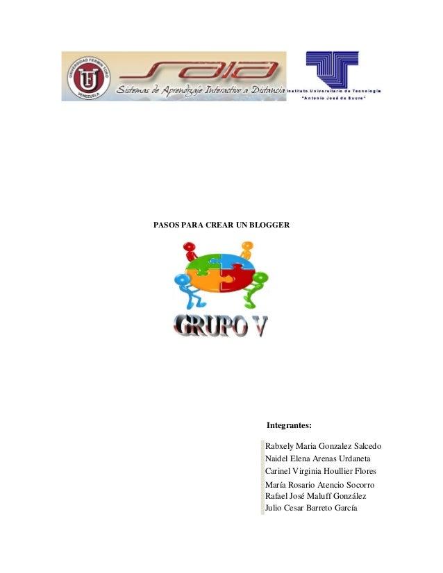 PASOS PARA CREAR UN BLOGGER Integrantes: Rabxely Maria Gonzalez Salcedo Naidel Elena Arenas Urdaneta Carinel Virginia Houl...