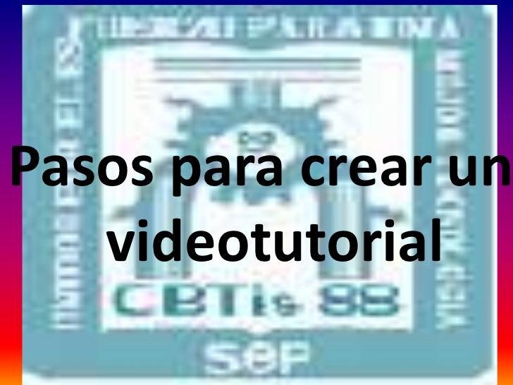 Pasos para crear un  <br />videotutorial<br />