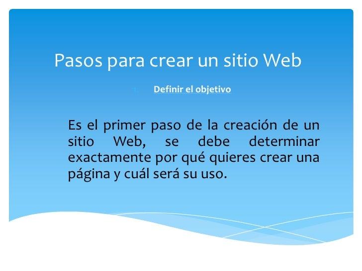 Pasos para crear un sitio Web<br />Definir el objetivo<br />Es el primer paso de la creación de un sitio Web, se debe dete...