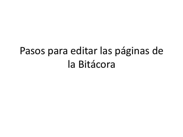 Pasos para editar las páginas de la Bitácora<br />