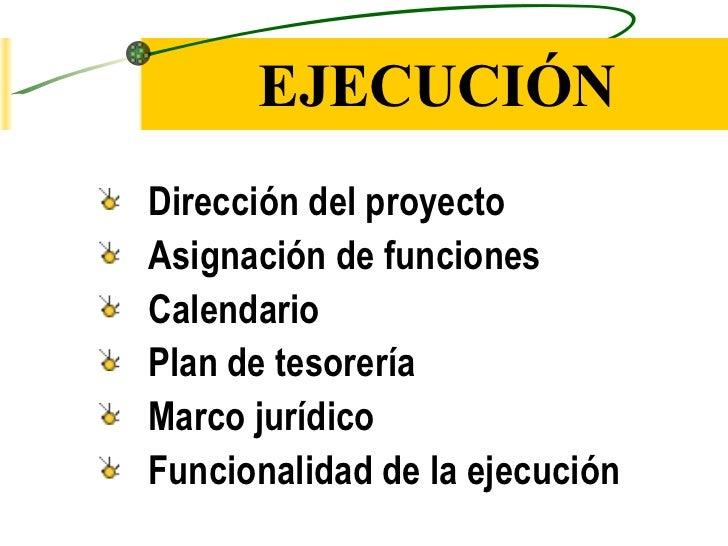 EJECUCIÓNDirección del proyectoAsignación de funcionesCalendarioPlan de tesoreríaMarco jurídicoFuncionalidad de la ejecución