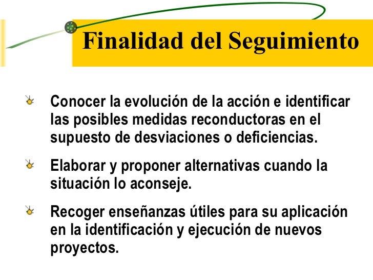 Finalidad del SeguimientoConocer la evolución de la acción e identificarlas posibles medidas reconductoras en elsupuesto d...