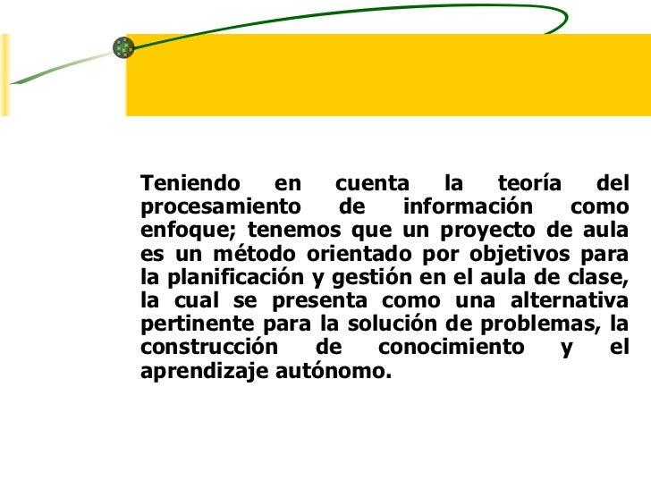 ENFOQUE PARA     PROYECTOS DE AULATeniendo      en   cuenta    la   teoría    delprocesamiento       de   información     ...