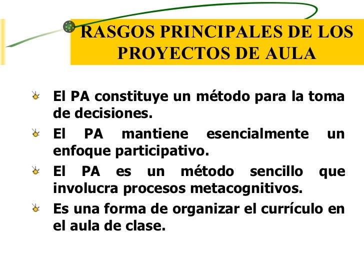 RASGOS PRINCIPALES DE LOS      PROYECTOS DE AULAEl PA constituye un método para la tomade decisiones.El PA mantiene esenci...