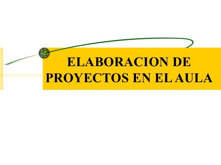 ELABORACION DE PROYECTOS EN EL AULA