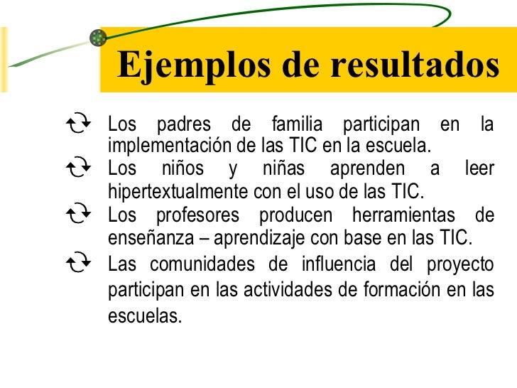 Ejemplos de resultados <ul><li>Los padres de familia participan en la implementación de las TIC en la escuela. </li></ul><...