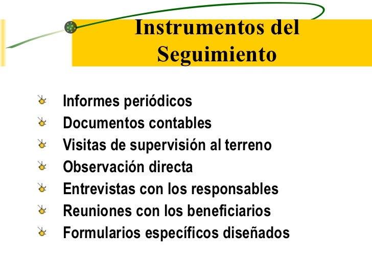 Instrumentos del Seguimiento <ul><li>Informes periódicos </li></ul><ul><li>Documentos contables </li></ul><ul><li>Visitas ...