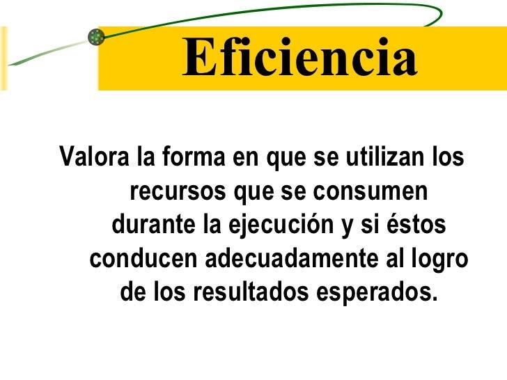 Eficiencia <ul><li>Valora la forma en que se utilizan los recursos que se consumen durante la ejecución y si éstos conduce...