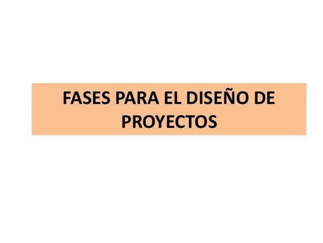 FASES PARA EL DISEÑO DE PROYECTOS