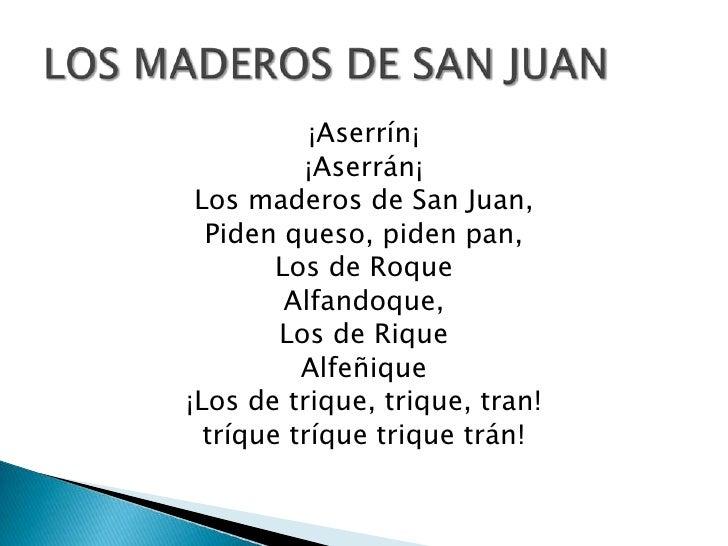 ¡Aserrín¡          ¡Aserrán¡ Los maderos de San Juan,  Piden queso, piden pan,        Los de Roque         Alfandoque,    ...