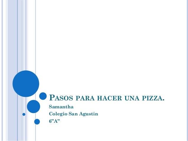 """PASOS PARA HACER UNA PIZZA.SamanthaColegio San Agustín6""""A"""""""