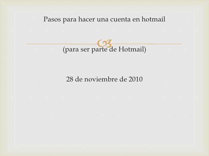 Pasos para hacer una cuenta en hotmail<br />(para ser parte de Hotmail)<br />28 de noviembre de 2010<br />